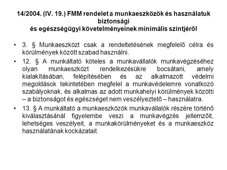 14/2004. (IV. 19.) FMM rendelet a munkaeszközök és használatuk biztonsági és egészségügyi követelményeinek minimális szintjéről