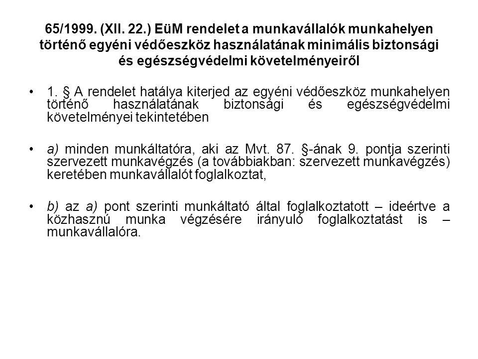65/1999. (XII. 22.) EüM rendelet a munkavállalók munkahelyen történő egyéni védőeszköz használatának minimális biztonsági és egészségvédelmi követelményeiről