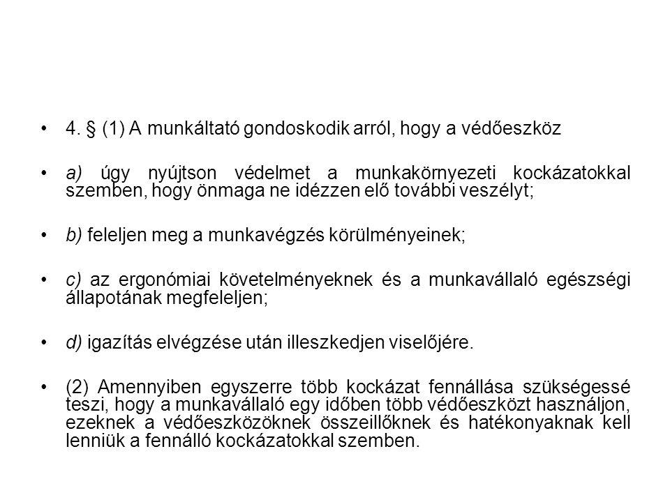 4. § (1) A munkáltató gondoskodik arról, hogy a védőeszköz