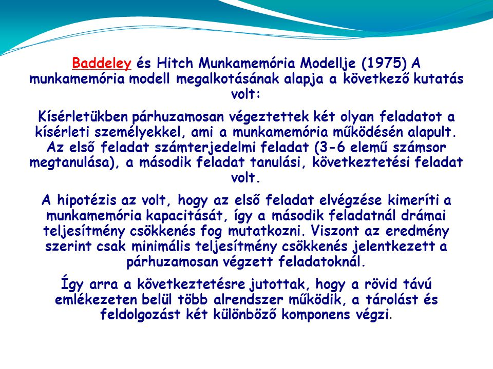 Baddeley és Hitch Munkamemória Modellje (1975) A munkamemória modell megalkotásának alapja a következő kutatás volt: