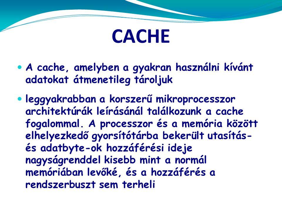CACHE A cache, amelyben a gyakran használni kívánt adatokat átmenetileg tároljuk.