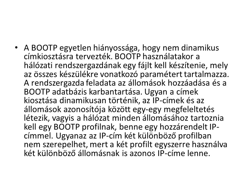 A BOOTP egyetlen hiányossága, hogy nem dinamikus címkiosztásra tervezték.