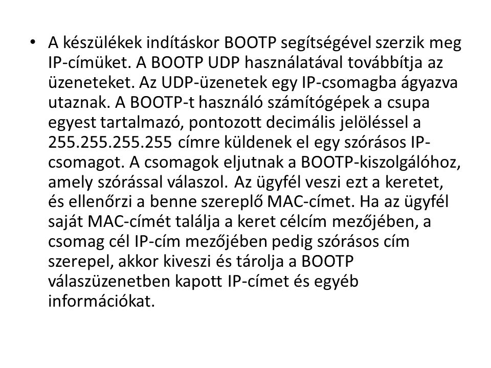 A készülékek indításkor BOOTP segítségével szerzik meg IP-címüket