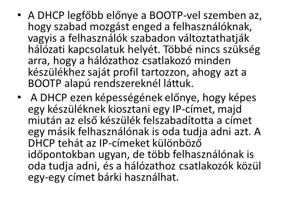 A DHCP legfőbb előnye a BOOTP-vel szemben az, hogy szabad mozgást enged a felhasználóknak, vagyis a felhasználók szabadon változtathatják hálózati kapcsolatuk helyét. Többé nincs szükség arra, hogy a hálózathoz csatlakozó minden készülékhez saját profil tartozzon, ahogy azt a BOOTP alapú rendszereknél láttuk.