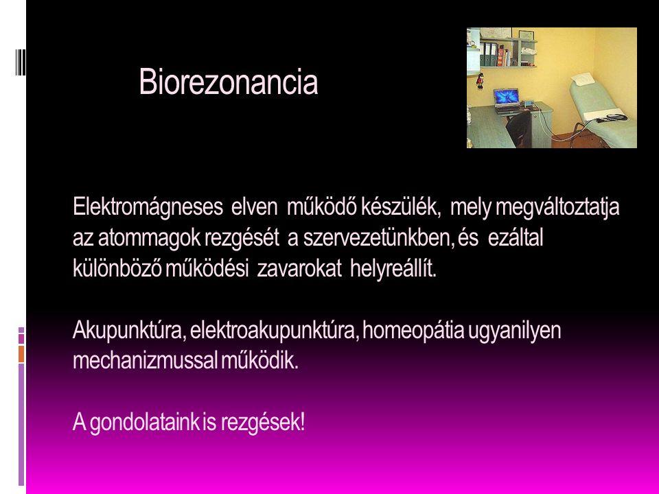 Biorezonancia Elektromágneses elven működő készülék, mely megváltoztatja az atommagok rezgését a szervezetünkben, és ezáltal különböző működési zavarokat helyreállít.