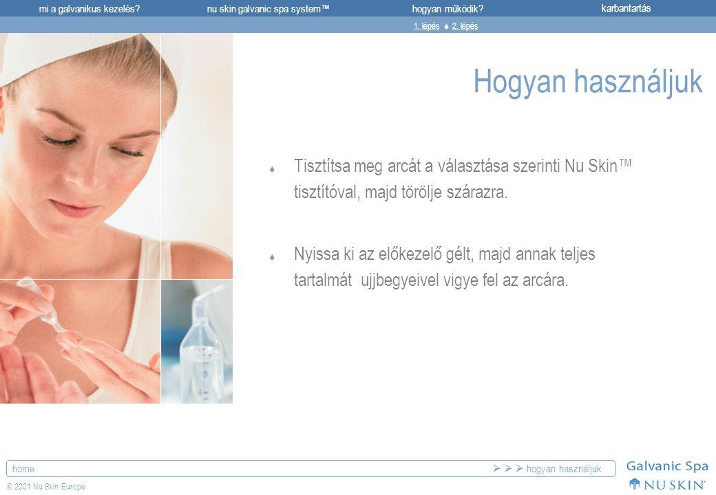 1. lépés  2. lépés Hogyan használjuk. Tisztítsa meg arcát a választása szerinti Nu Skin™ tisztítóval, majd törölje szárazra.