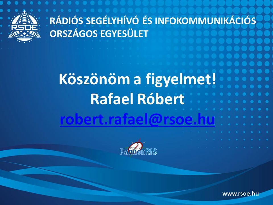 Köszönöm a figyelmet! Rafael Róbert robert.rafael@rsoe.hu