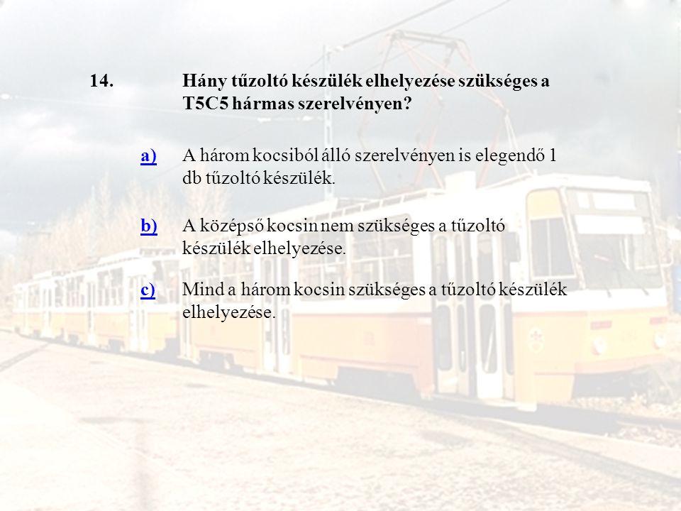 14. Hány tűzoltó készülék elhelyezése szükséges a T5C5 hármas szerelvényen a)
