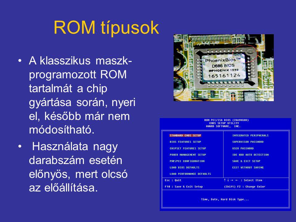 ROM típusok A klasszikus maszk-programozott ROM tartalmát a chip gyártása során, nyeri el, később már nem módosítható.