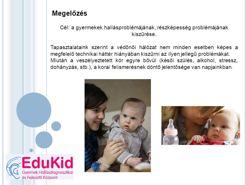 Megelőzés Cél: a gyermekek hallásproblémájának, részképesség problémájának kiszűrése.