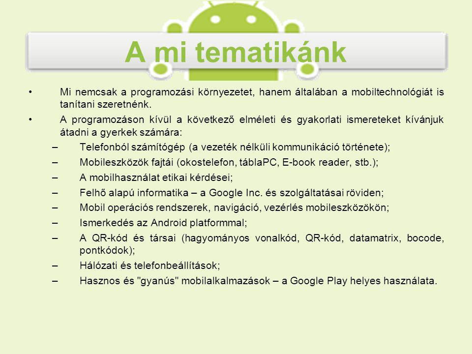 A mi tematikánk Mi nemcsak a programozási környezetet, hanem általában a mobiltechnológiát is tanítani szeretnénk.