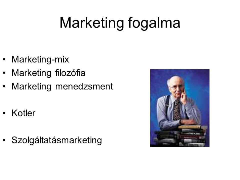 Marketing fogalma Marketing-mix Marketing filozófia