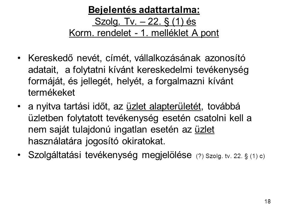 Bejelentés adattartalma: Szolg. Tv. – 22. § (1) és Korm. rendelet - 1