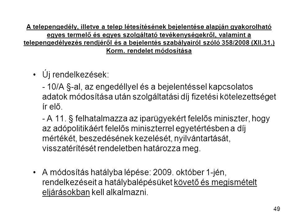 A telepengedély, illetve a telep létesítésének bejelentése alapján gyakorolható egyes termelő és egyes szolgáltató tevékenységekről, valamint a telepengedélyezés rendjéről és a bejelentés szabályairól szóló 358/2008 (XII.31.) Korm. rendelet módosítása