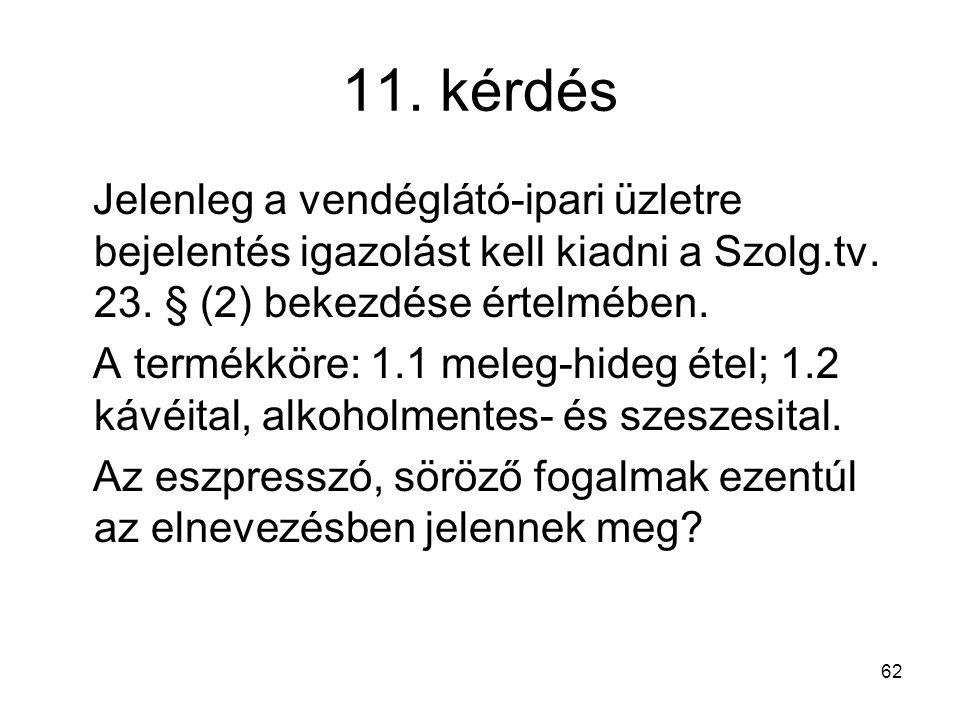 11. kérdés Jelenleg a vendéglátó-ipari üzletre bejelentés igazolást kell kiadni a Szolg.tv. 23. § (2) bekezdése értelmében.