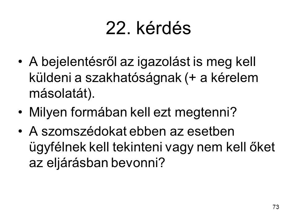 22. kérdés A bejelentésről az igazolást is meg kell küldeni a szakhatóságnak (+ a kérelem másolatát).