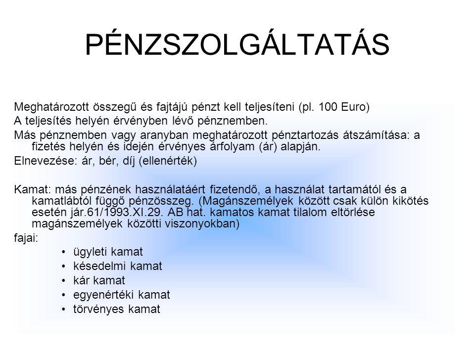 PÉNZSZOLGÁLTATÁS Meghatározott összegű és fajtájú pénzt kell teljesíteni (pl. 100 Euro) A teljesítés helyén érvényben lévő pénznemben.