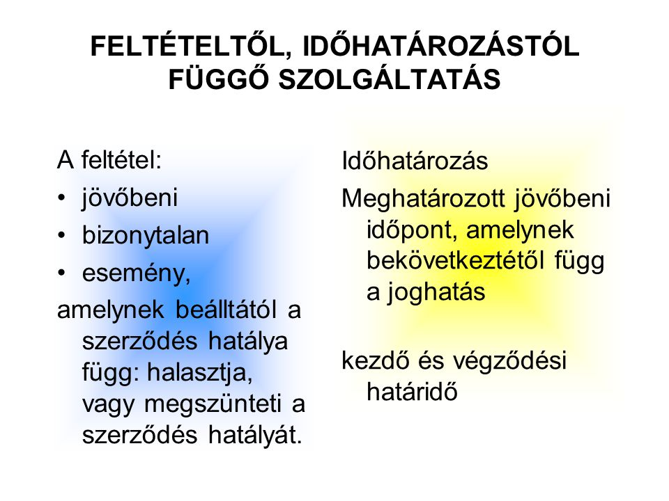 FELTÉTELTŐL, IDŐHATÁROZÁSTÓL FÜGGŐ SZOLGÁLTATÁS