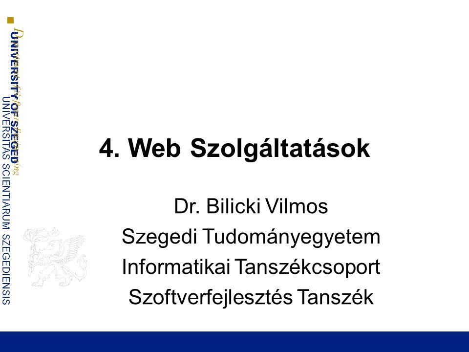 4. Web Szolgáltatások Dr. Bilicki Vilmos Szegedi Tudományegyetem