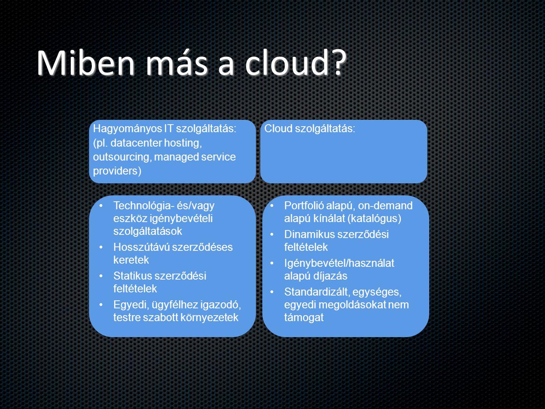 Miben más a cloud Hagyományos IT szolgáltatás: (pl. datacenter hosting, outsourcing, managed service providers)