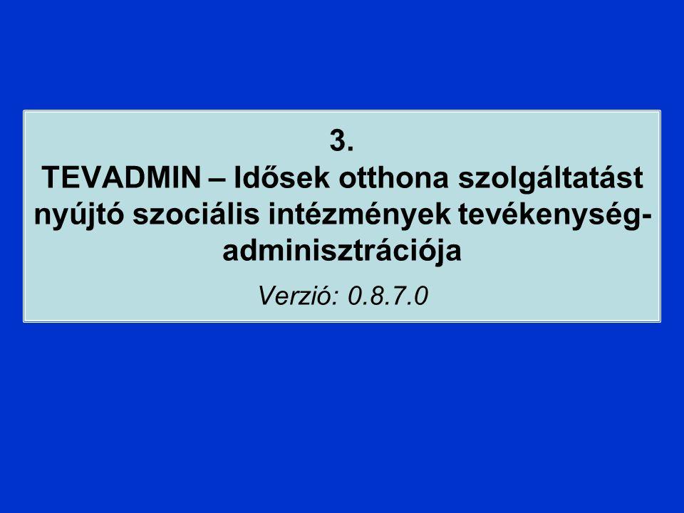 3. TEVADMIN – Idősek otthona szolgáltatást nyújtó szociális intézmények tevékenység-adminisztrációja Verzió: 0.8.7.0