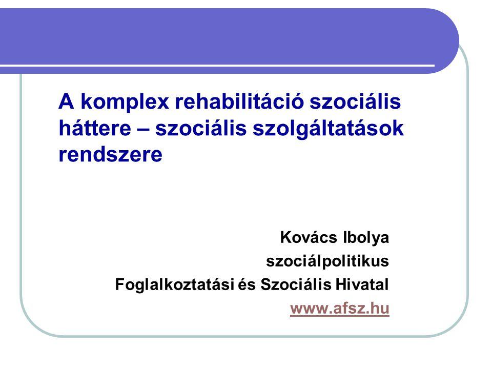 A komplex rehabilitáció szociális háttere – szociális szolgáltatások rendszere