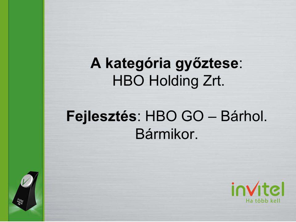 A kategória győztese: HBO Holding Zrt. Fejlesztés: HBO GO – Bárhol