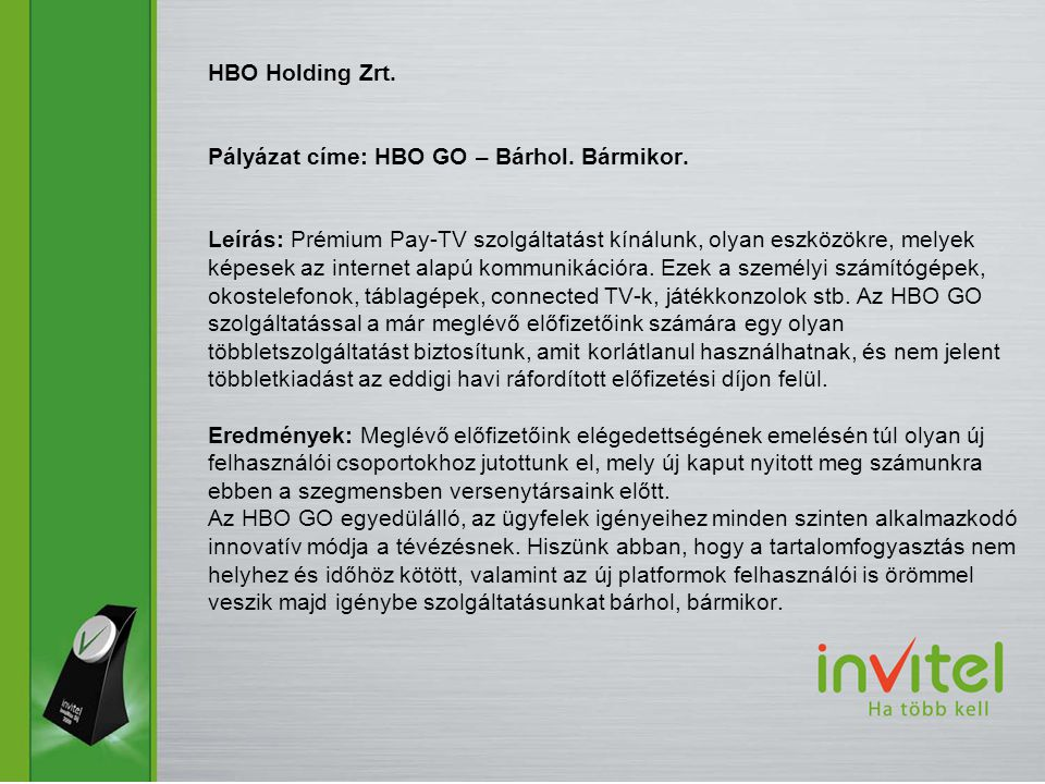 HBO Holding Zrt. Pályázat címe: HBO GO – Bárhol. Bármikor