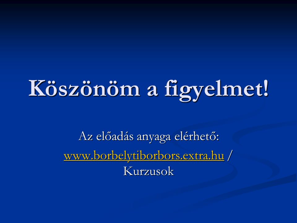 Az előadás anyaga elérhető: www.borbelytiborbors.extra.hu / Kurzusok