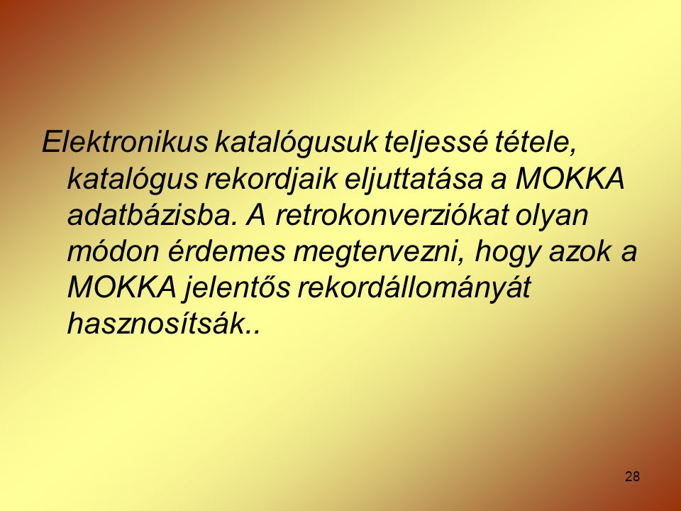 Elektronikus katalógusuk teljessé tétele, katalógus rekordjaik eljuttatása a MOKKA adatbázisba.