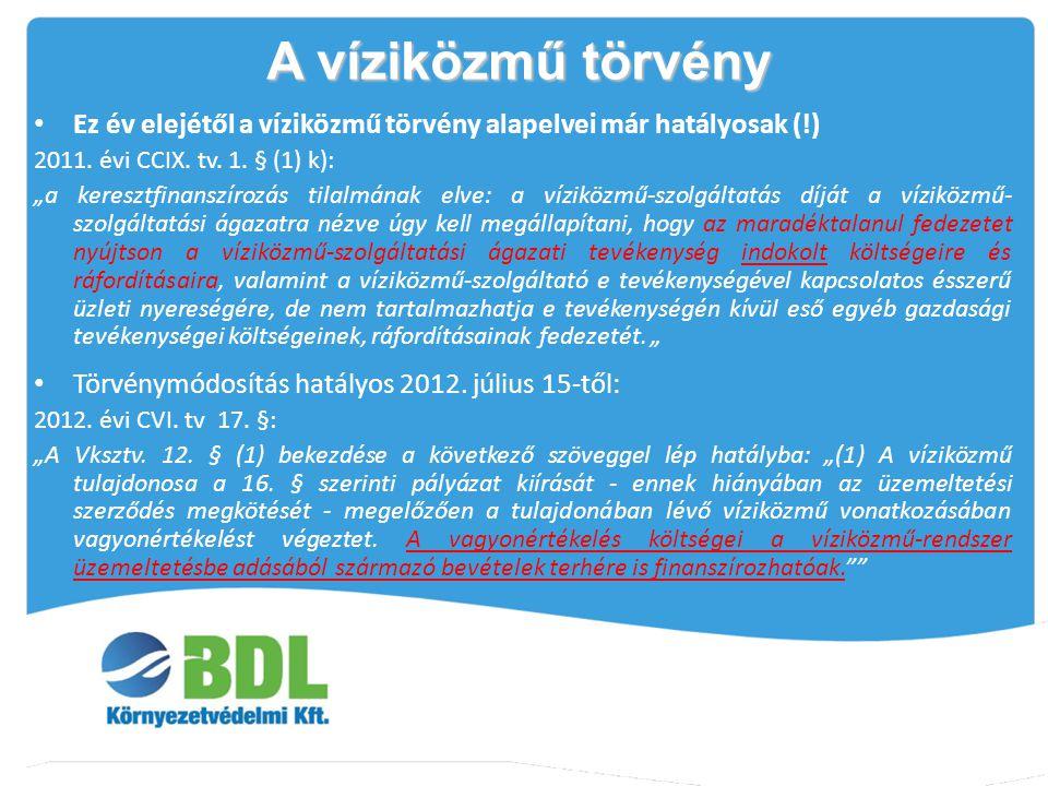 A víziközmű törvény Ez év elejétől a víziközmű törvény alapelvei már hatályosak (!) 2011. évi CCIX. tv. 1. § (1) k):
