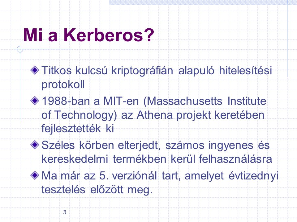 Mi a Kerberos Titkos kulcsú kriptográfián alapuló hitelesítési protokoll.