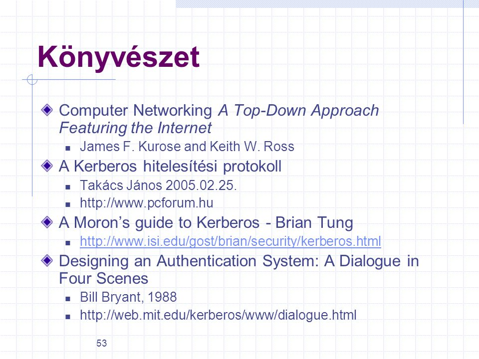 Könyvészet Computer Networking A Top-Down Approach Featuring the Internet. James F. Kurose and Keith W. Ross.