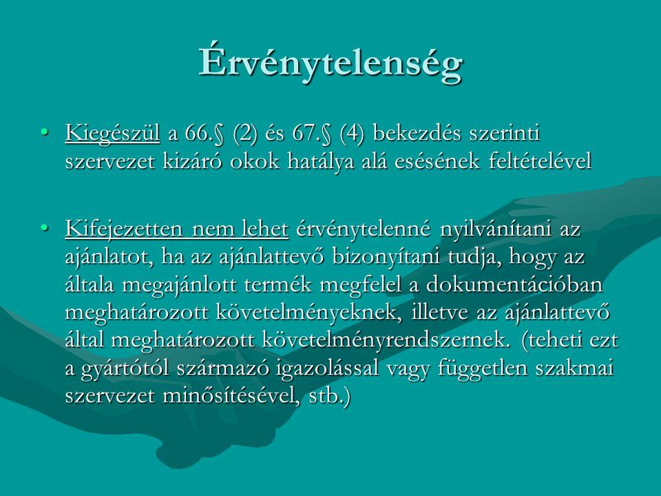 Érvénytelenség Kiegészül a 66.§ (2) és 67.§ (4) bekezdés szerinti szervezet kizáró okok hatálya alá esésének feltételével.