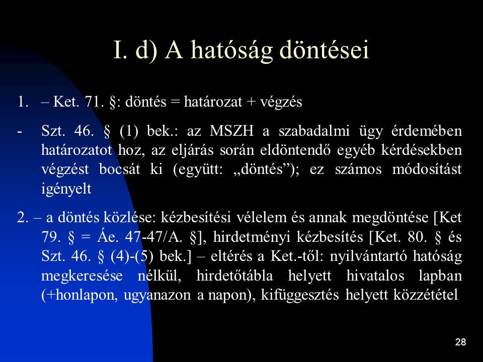 I. d) A hatóság döntései – Ket. 71. §: döntés = határozat + végzés