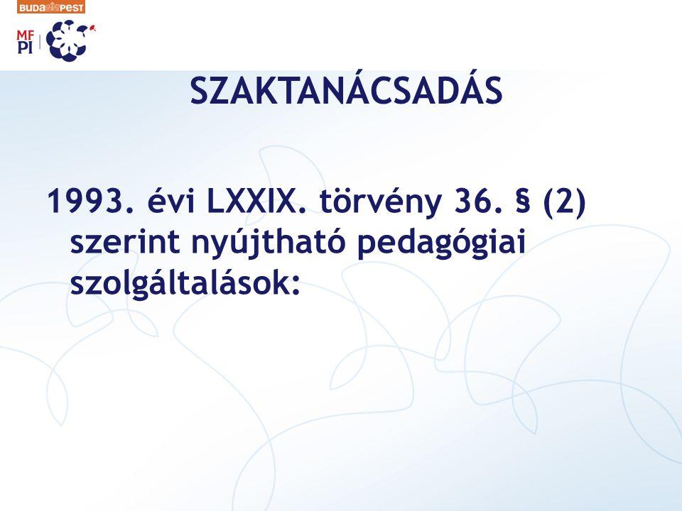 SZAKTANÁCSADÁS 1993. évi LXXIX. törvény 36. § (2) szerint nyújtható pedagógiai szolgáltalások: