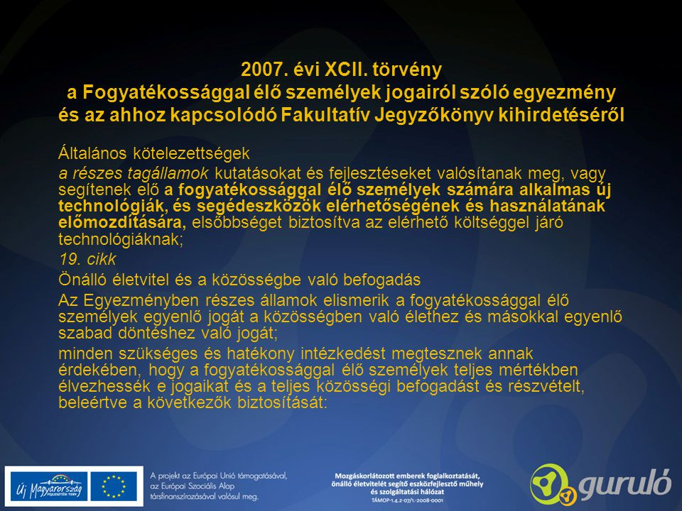 2007. évi XCII. törvény a Fogyatékossággal élő személyek jogairól szóló egyezmény és az ahhoz kapcsolódó Fakultatív Jegyzőkönyv kihirdetéséről