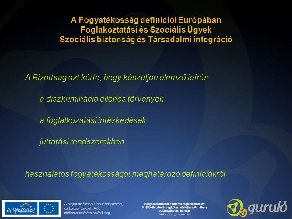 A Fogyatékosság definíciói Európában Foglakoztatási és Szociális Ügyek Szociális biztonság és Társadalmi integráció
