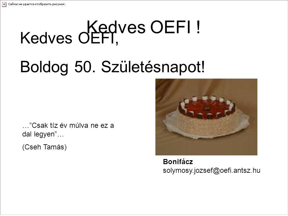 Kedves OEFI ! Kedves OEFI, Boldog 50. Születésnapot!