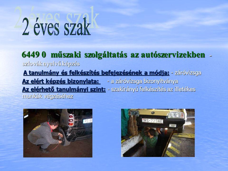 2 éves szak 6449 0 műszaki szolgáltatás az autószervizekben -szlovák nyelvű képzés. A tanulmány és felkészítés befejezésének a módja: - záróvizsga.