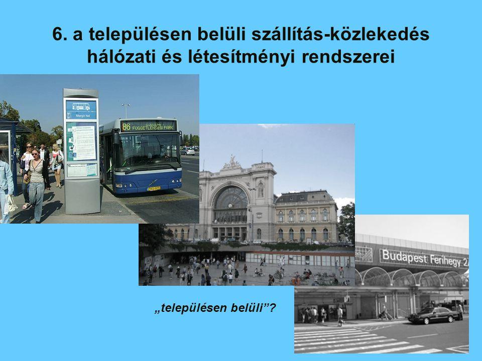6. a településen belüli szállítás-közlekedés hálózati és létesítményi rendszerei