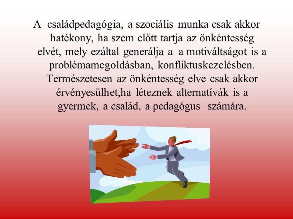 A családpedagógia, a szociális munka csak akkor hatékony, ha szem előtt tartja az önkéntesség elvét, mely ezáltal generálja a a motiváltságot is a problémamegoldásban, konfliktuskezelésben.