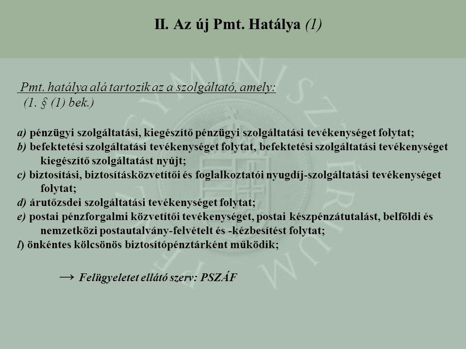 II. Az új Pmt. Hatálya (1) Pmt. hatálya alá tartozik az a szolgáltató, amely: (1. § (1) bek.)