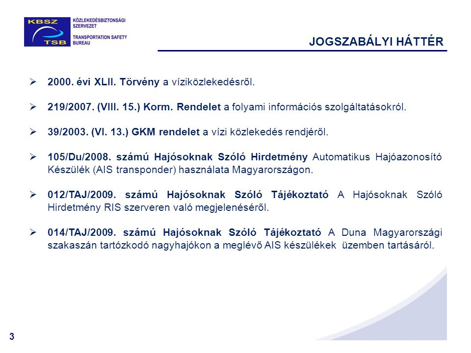 JOGSZABÁLYI HÁTTÉR 2000. évi XLII. Törvény a víziközlekedésről.