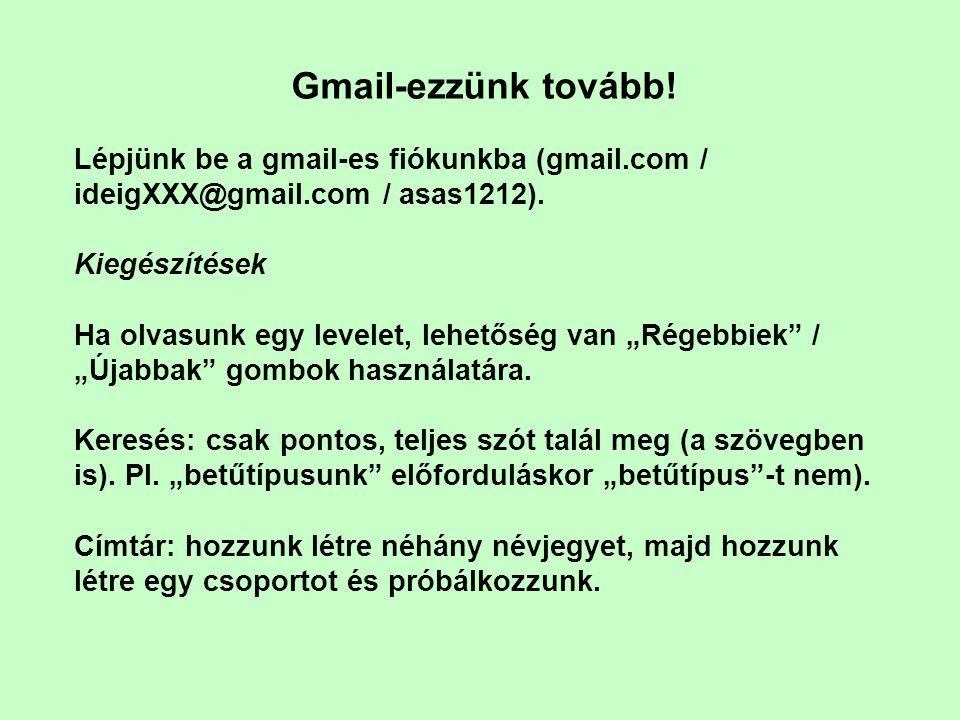 Gmail-ezzünk tovább! Lépjünk be a gmail-es fiókunkba (gmail.com / ideigXXX@gmail.com / asas1212). Kiegészítések.
