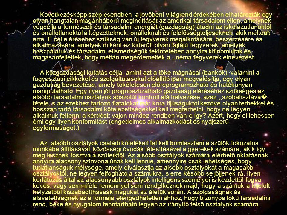 Következésképp szép csendben a jövőbeni világrend érdekében elhatározták egy olyan hangtalan magánháború megindítását az amerikai társadalom ellen, amelynek végcélja a természeti és társadalmi energiát (gazdagság) átadni az iskolázatlanoktól és önállótlanoktól a képzetteknek, önállóknak és felelősségteljeseknek, akik méltóak erre. E cél eléréséhez szükség van új fegyverek megalkotására, beszerzésére és alkalmazására, amelyek miként ez kiderült olyan fajtájú fegyverek, amelyek használatuk és társadalmi elismertségük tekintetében annyira kifinomultak és magasanfejlettek, hogy méltán megérdemelték a ,,néma fegyverek elnevezést.