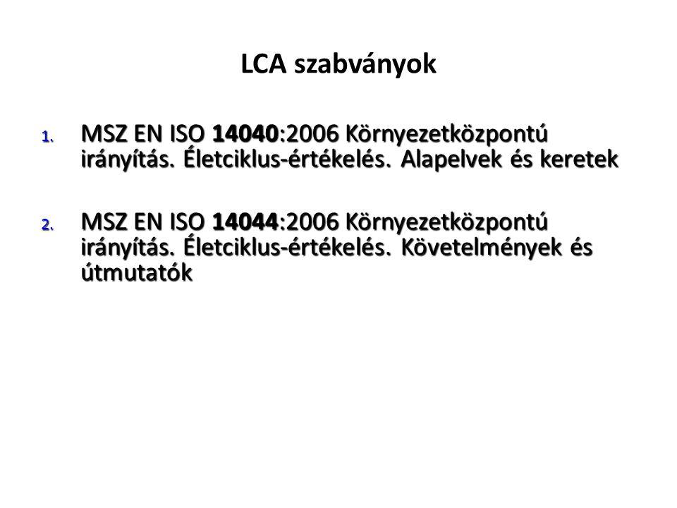 LCA szabványok MSZ EN ISO 14040:2006 Környezetközpontú irányítás. Életciklus-értékelés. Alapelvek és keretek.