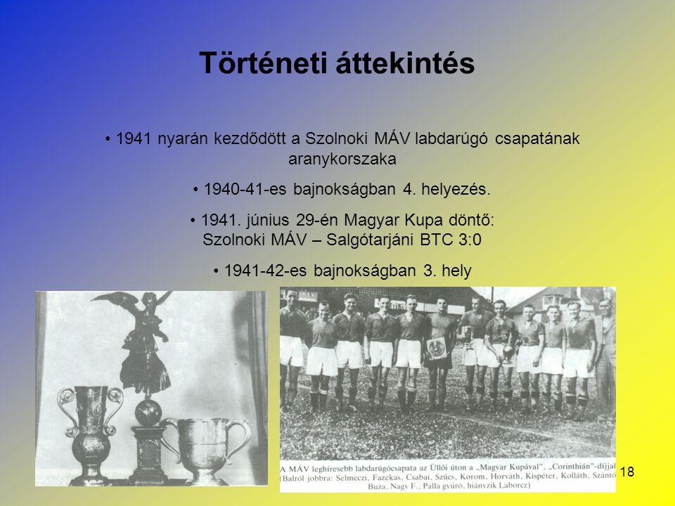 Történeti áttekintés 1941 nyarán kezdődött a Szolnoki MÁV labdarúgó csapatának aranykorszaka. 1940-41-es bajnokságban 4. helyezés.
