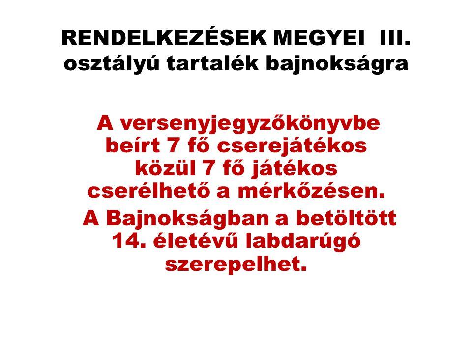RENDELKEZÉSEK MEGYEI III. osztályú tartalék bajnokságra