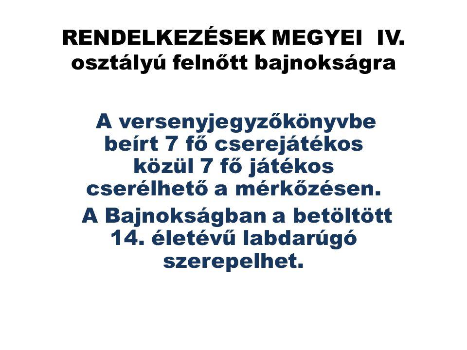 RENDELKEZÉSEK MEGYEI IV. osztályú felnőtt bajnokságra